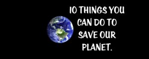 10 things you can do to save our planet